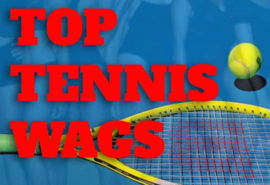 Top 20 Hottest and Best Looking Tennis Girlfriends and Wives (WAGS) Affairs