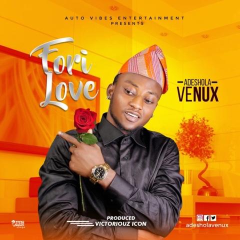 """Adeshola Venux - """"Fori Love"""" (Prod by Victoriouz Icon)"""