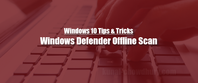 How to use Windows Defender Offline on Windows 10 PC? (www.kunal-chowdhury.com)