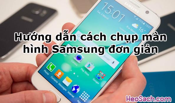 Hình 1 - Hướng dẫn cách chụp màn hình Samsung đơn giản