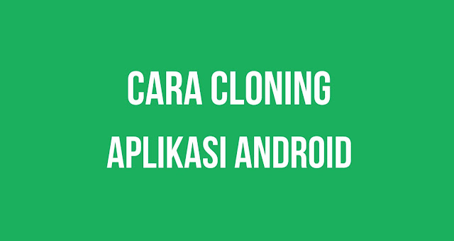 Cara-mudah-cloning-aplikasi-android