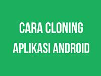Cara Mudah Cloning Aplikasi Android