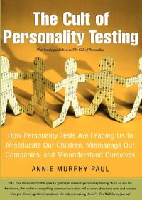 The Cult of Personality Testing By Annie Murphy Paul