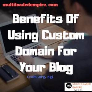Benefits Of Using Custom Domain Name For Your Blog