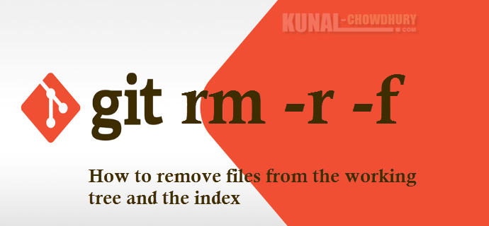 Remove files from the working tree and the index (www.kunal-chowdhury.com)