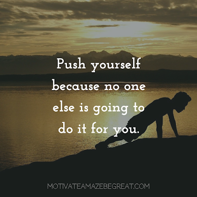 "Quotes About Work Ethic: ""Push yourself because no one else is going to do it for you."""
