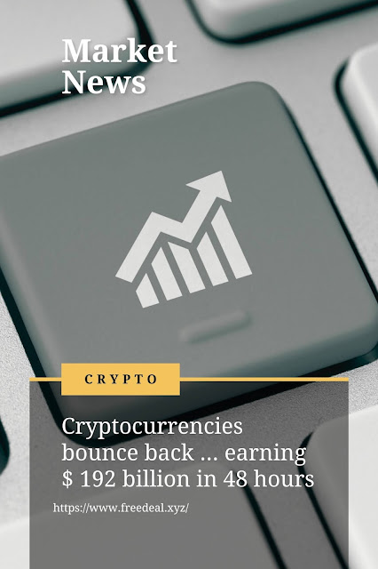Cryptocurrencies bounce back ... earning $ 192 billion in 48 hours