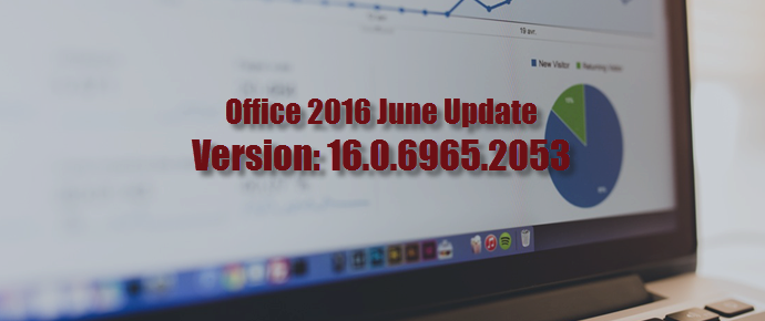 Office 365 June Update - Latest Version: 16.0.6965.2053 (www.kunal-chowdhury.com)