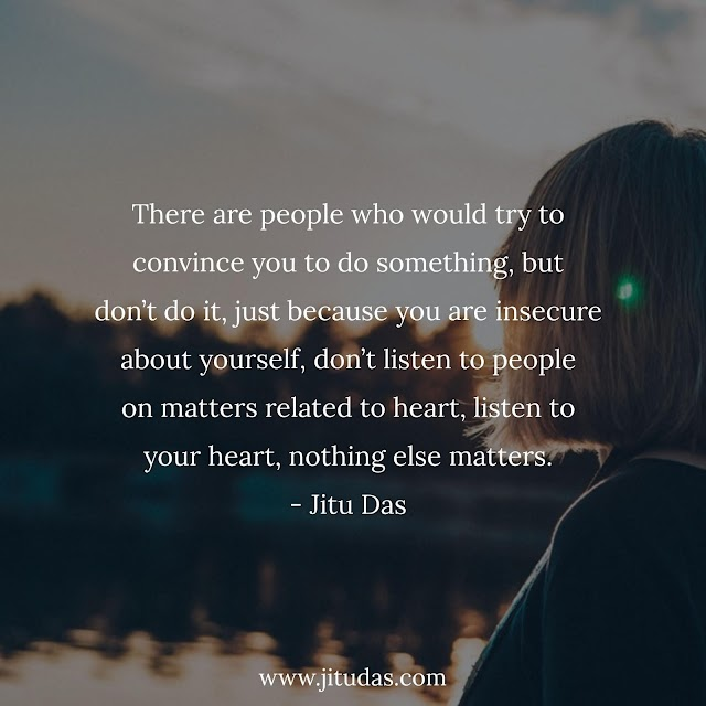 Don't listen to people on matters related with heart quotes by Jitu Das Philosophy quotes 2018