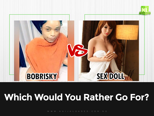 Bobrisky Or Sex Doll – Which Would YouRather Go For?