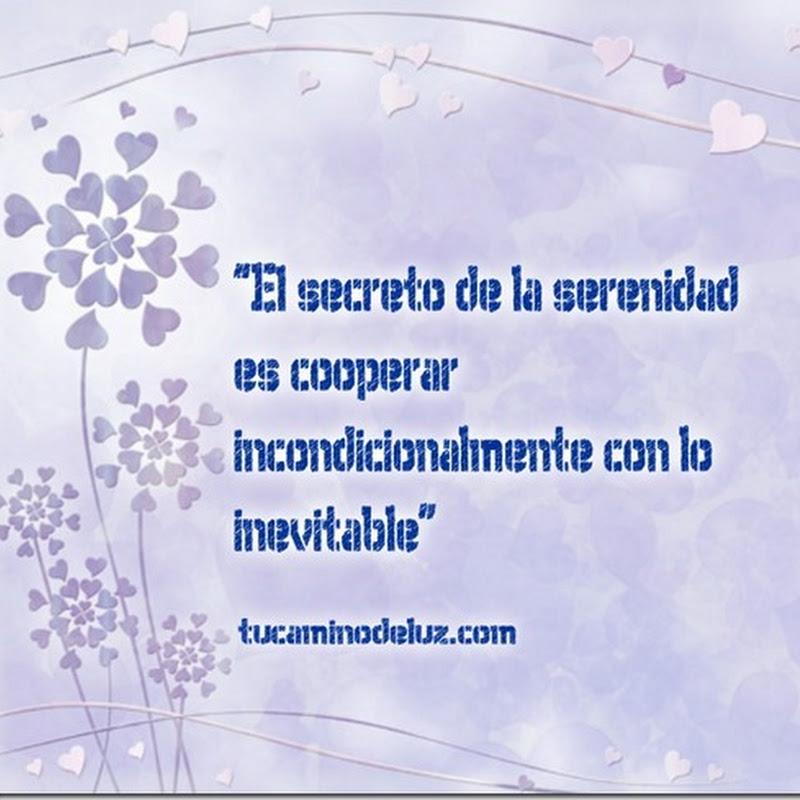 El secreto de la serenidad es cooperar con lo inevitable