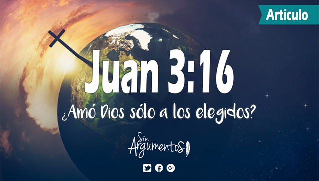 juan 3.16 amó Dios sólo a los elegidos