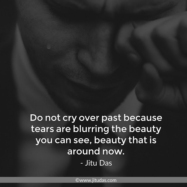 Don't cry over past quotes by Jitu Das philosophy quotes 2018