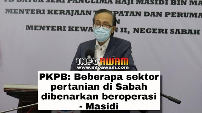 PKPB: Beberapa sektor pertanian di Sabah dibenarkan beroperasi - Masidi