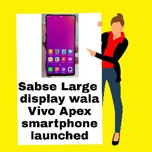 Sabse Large display wala Vivo Apex smartphone launched