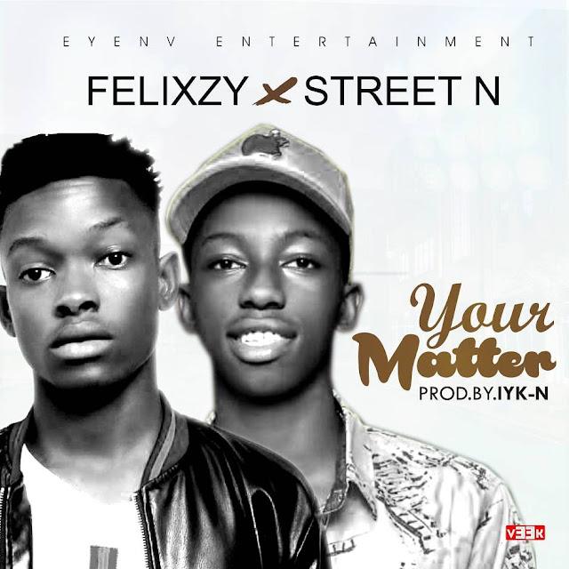 Your matter – felixzy ft Street n