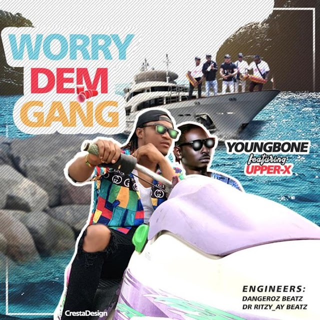 Musik : YoungBone Ft Upper X - Worry Dem Gang (Prod By Dangerouz Beat)