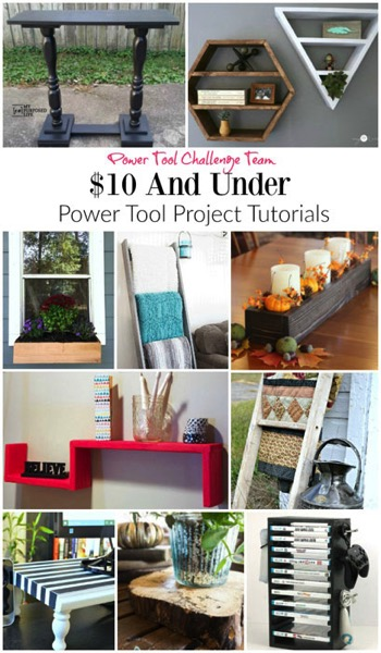 Power Tool Challenge Team $10 and Under Power Tool DIY Projects copy