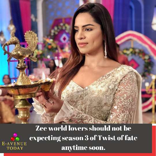 Zee world lovers should not be expecting season 3 of twist of fate anytime soon