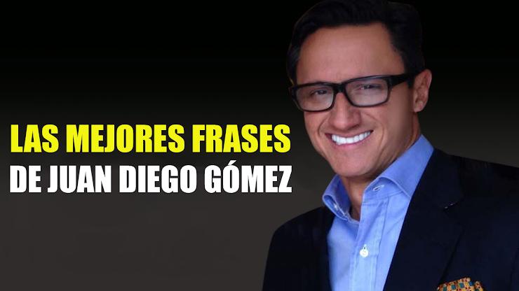 Frases de Juan Diego Gómez
