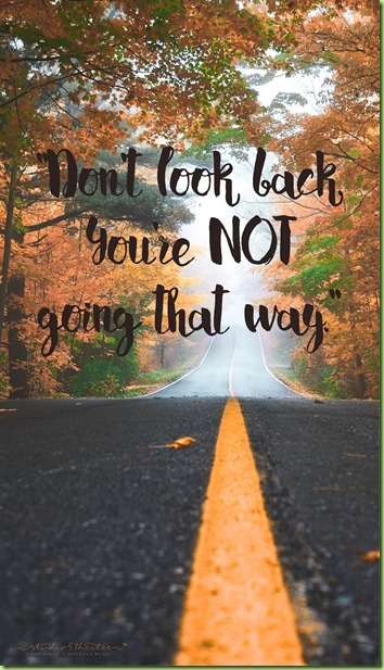 0b8760d3c15dae0fc6d53fa8cedc7dfe--dont-look-back-youre-not-going-that-way-graduation-quotes
