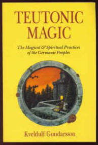 Cover of Kveldulf Gundarsson's Book Teutonic Magic The Magical And Spiritual Practices of the Germanic Peoples