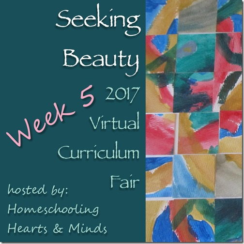 Week 5 of the Virtual Curriculum Fair: Seeking Beauty @ Homeschooling Hearts & Minds