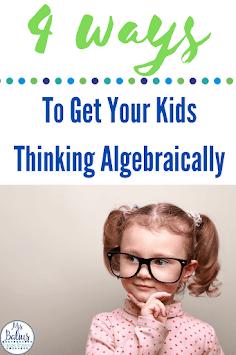 Grab these 4 ways to get your kids thinking algebraically in elementary school. #math #mathskills #algebraicthinking #teachingmath
