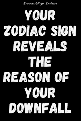 Your Zodiac Sign Reveals The Reason Of  Your Downfall
