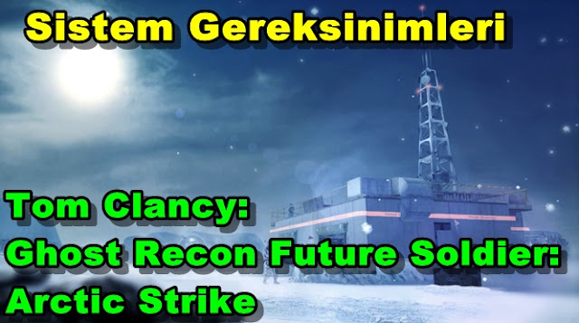 Tom Clancy: Ghost Recon Future Soldier: Arctic Strike Sistem Gereksinimleri