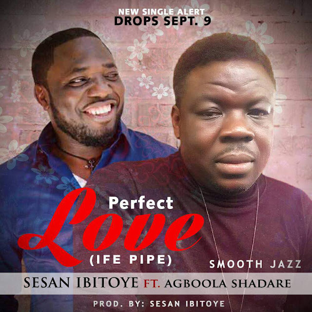 [Music] Sesan Ibitoye - Perfect Love [Ife Pipe] Ft. Agboola Shadare (Prod. By Sesn Ibitoye)