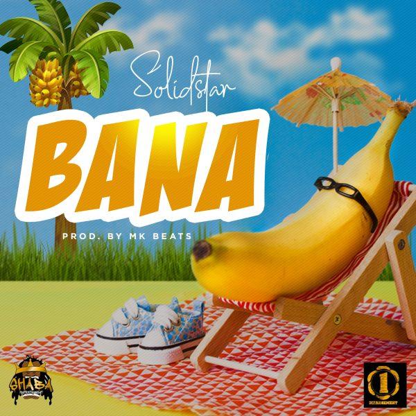 [Music] Solidstar – BANA (Prod MKBeats ) | @solidstarisoko