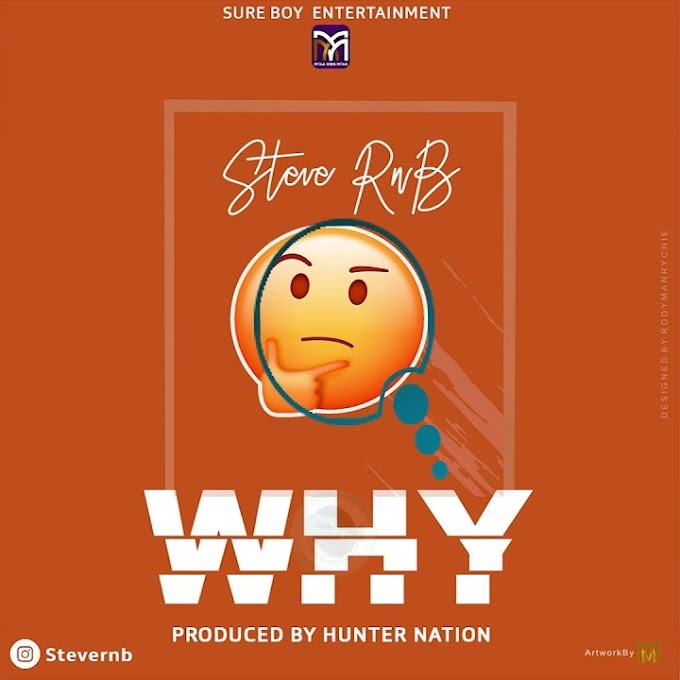 AUDIO | Steve Rnb – Why | Download new song