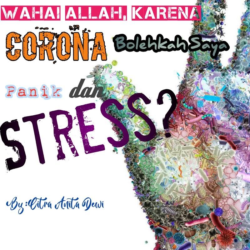 Wahai Allah, Karena Corona Bolehkah Saya Panik dan Stres?