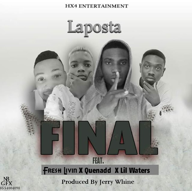 Laposta - Final Ft. Fresh Living X Quenadd X Lil Waters (Prod. By Jerry Whine).