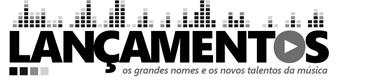 Lançamentos - os grandes nomes e os novos talentos da música do Brasil