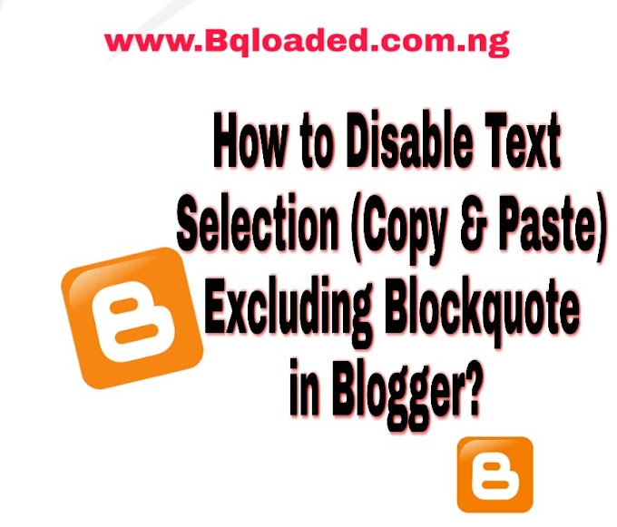 How to Disable Text Selection (Copy & Paste) Excluding Blockquote in Blogger/Blogspot (100% working)