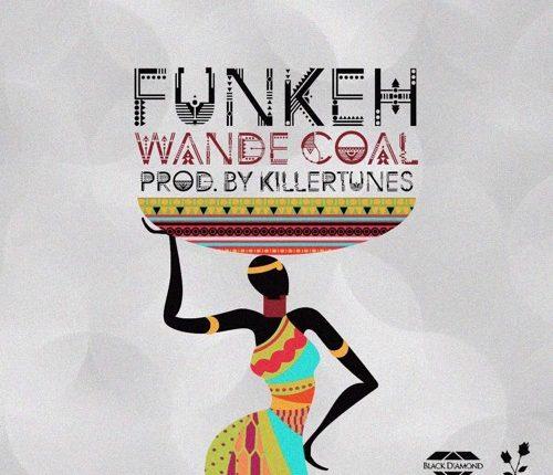 [Music] Wande Coal – Funkeh | @wandecoal