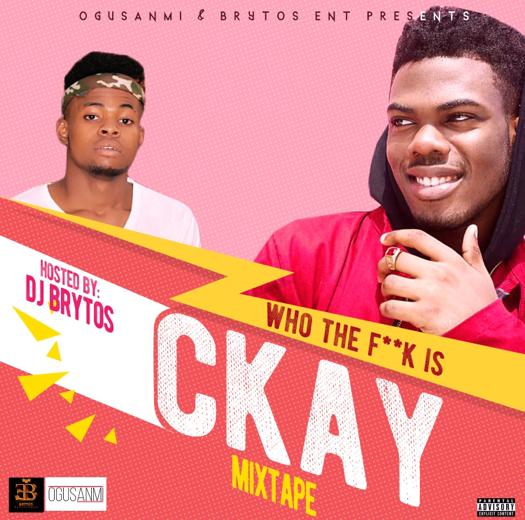 "[MUSIC]: DJ Brytos - ""WHO THE F**K IS CKAY"""