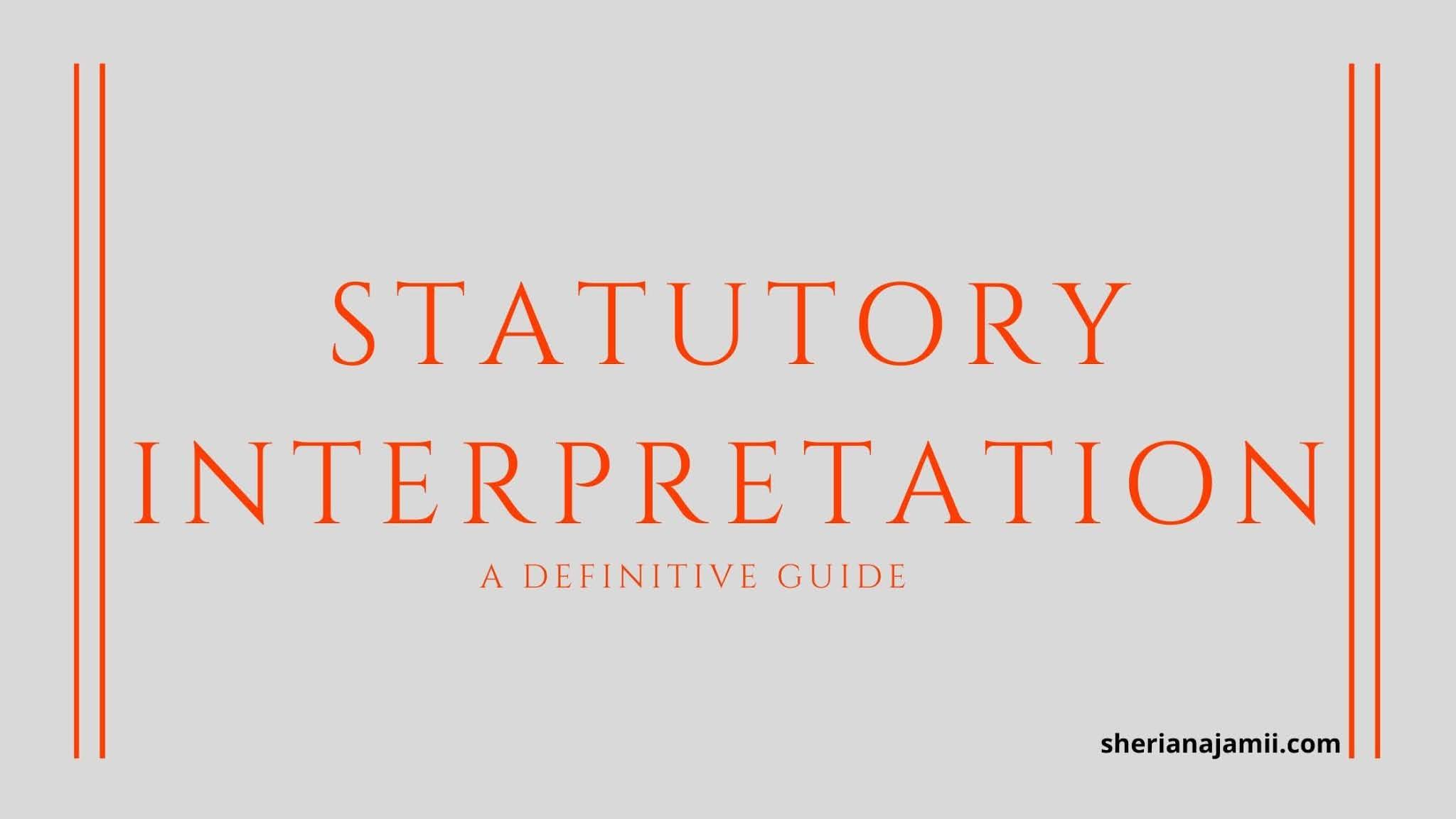 statutory interpretation, rules/aprroches of statutory interpretation, the plain meaning rule, the golden rule, the purposive approach rule