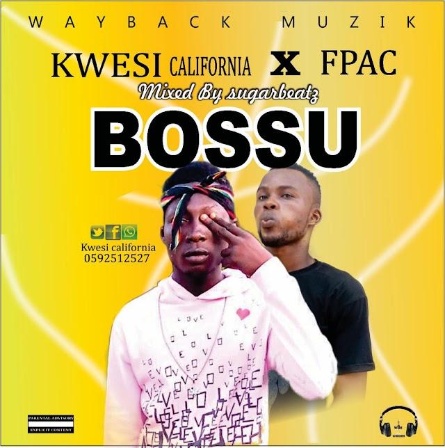 Kwesi California - Bossu X FPAC (Prod. By Sugarbeatz).