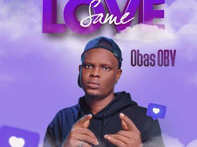 Music : Obas Obv - Same Love || Download Mp3