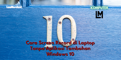 Cara Screen Record di Laptop Tanpa Aplikasi Tambahan Windows 10