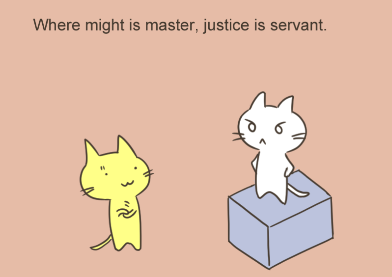 Where might is master justice is servant