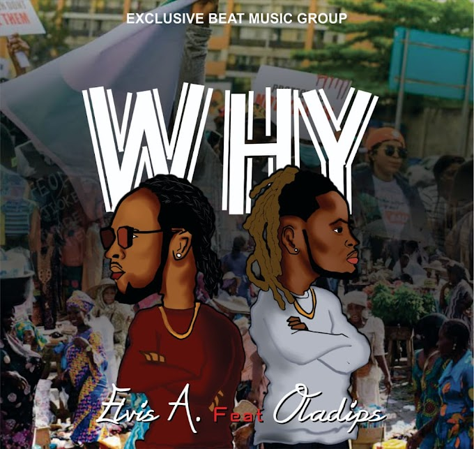 """[Audio + Video] Elvis. A — """"Why"""" (Ft. Oladips)"""