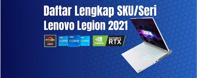 Daftar Lengkap SKU Seri Lenovo Legion 2021 ( 5, 5 PRO, 7, SLIM 7, Intel, Ryzen, RTX)