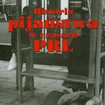 """Krzysztof Kosiński """"Historia pijaństwa w czasach PRL"""", Wydawnictwo Neriton, Instytut Historii PAN, Warszawa 2008.jpg"""