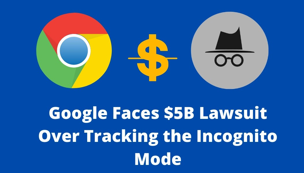 Google Faces $5B Lawsuit Over Tracking the Incognito Mode