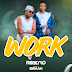 AUDIO | Roberto Ft. Ibraah – Work  | Download Mp3 [Official Audio]