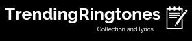 Trending Ringtones , New Song Ringtones and lyrics